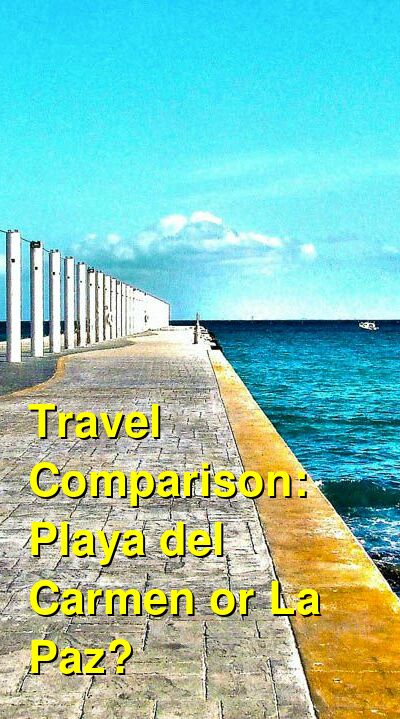Playa del Carmen vs. La Paz Travel Comparison