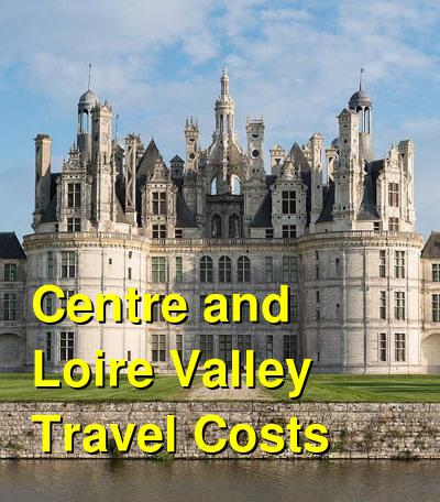 Centre and Loire Valley Travel Costs & Prices - Val de Loire, Vineyards, Gardens | BudgetYourTrip.com