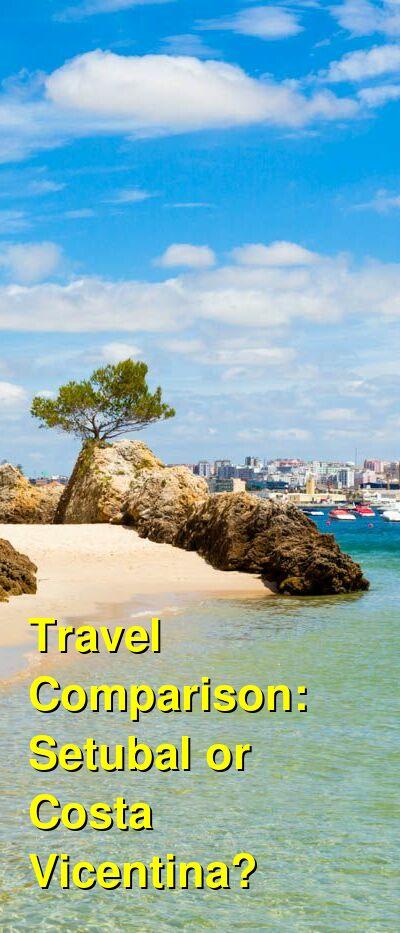 Setubal vs. Costa Vicentina Travel Comparison