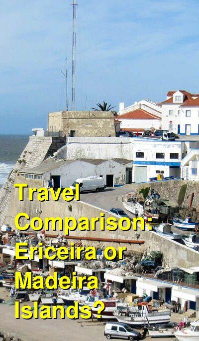 Ericeira vs. Madeira Islands Travel Comparison