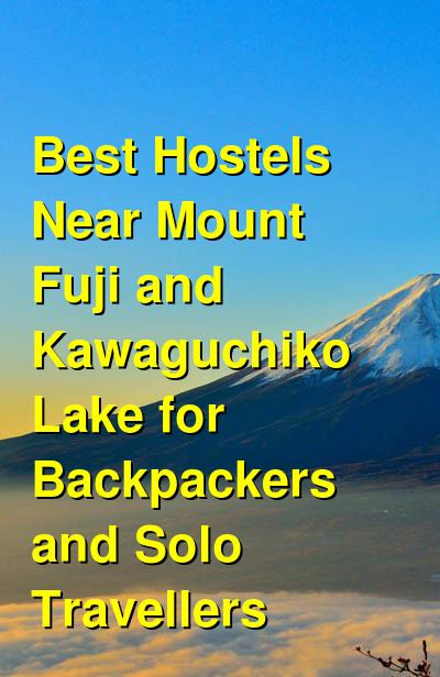 Best Hostels Near Mount Fuji and Kawaguchiko Lake for Backpackers and Solo Travellers | Budget Your Trip