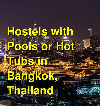 Hostels with Pools or Hot Tubs in Bangkok, Thailand | Budget Your Trip