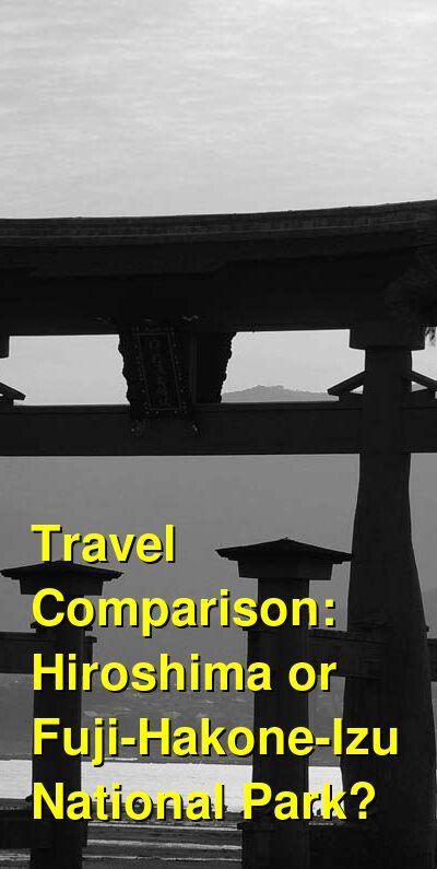 Hiroshima vs. Fuji-Hakone-Izu National Park Travel Comparison
