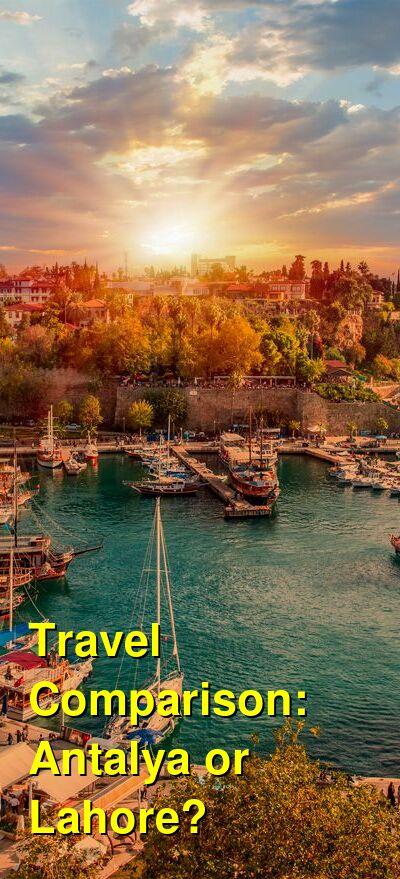 Antalya vs. Lahore Travel Comparison