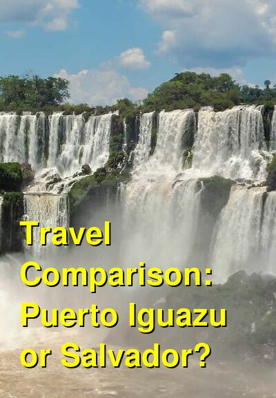 Puerto Iguazu vs. Salvador Travel Comparison