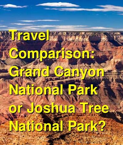 Grand Canyon National Park vs. Joshua Tree National Park Travel Comparison