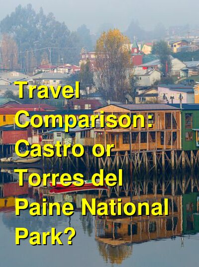 Castro vs. Torres del Paine National Park Travel Comparison