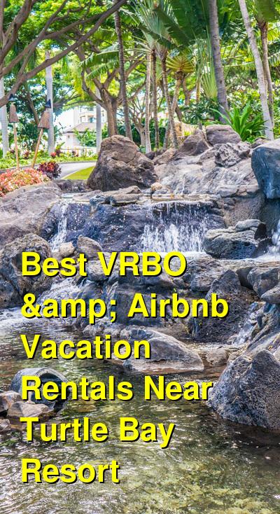 Best VRBO & Airbnb Vacation Rentals Near Turtle Bay Resort | Budget Your Trip