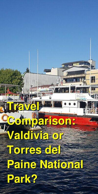 Valdivia vs. Torres del Paine National Park Travel Comparison