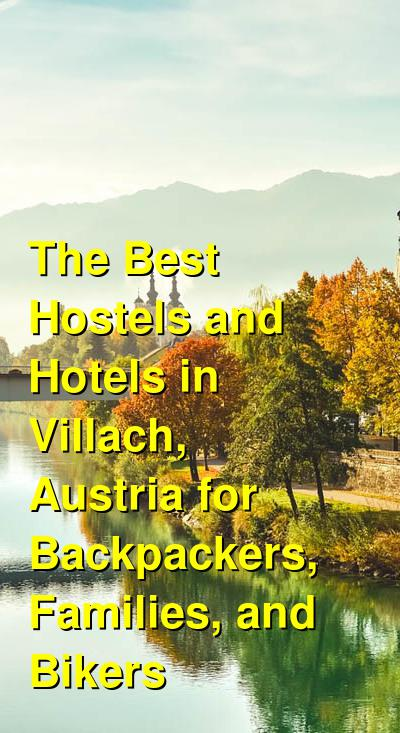 The Best Hostels and Hotels in Villach, Austria for Backpackers, Families, and Bikers | Budget Your Trip
