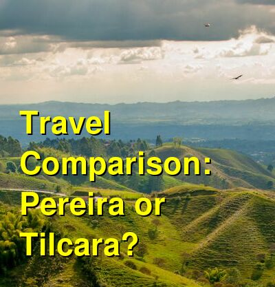 Pereira vs. Tilcara Travel Comparison