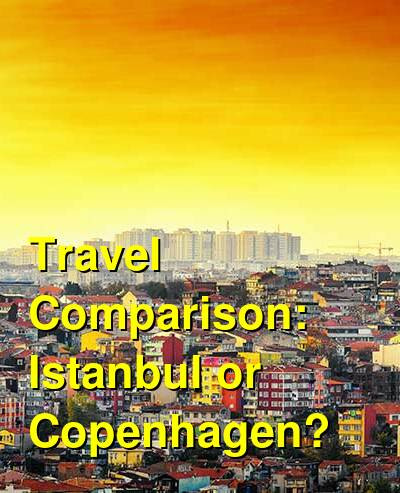 Istanbul vs. Copenhagen Travel Comparison