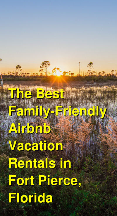 The 15 Best Family-Friendly Airbnb Vacation Rentals in Fort Pierce, Florida | Budget Your Trip