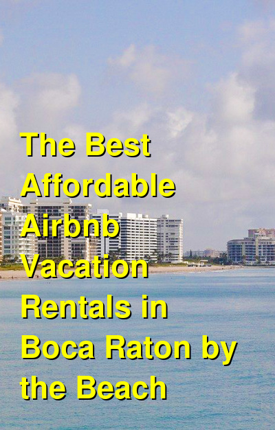 The 7 Best Affordable Airbnb Vacation Rentals in Boca Raton by the Beach | Budget Your Trip