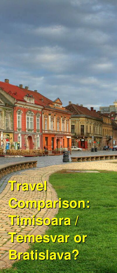 Timisoara / Temesvar vs. Bratislava Travel Comparison