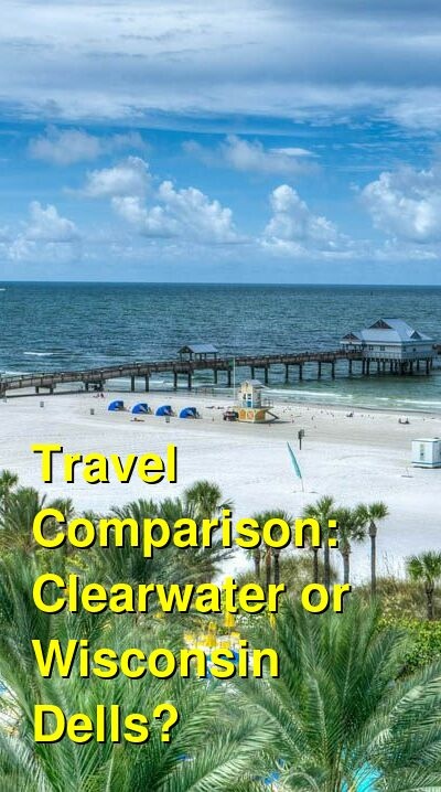 Clearwater vs. Wisconsin Dells Travel Comparison