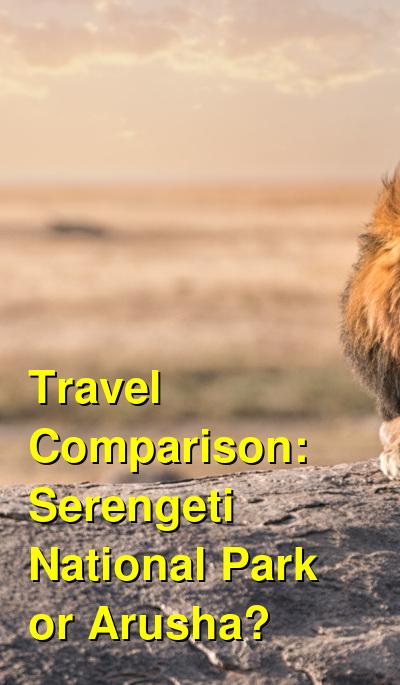 Serengeti National Park vs. Arusha Travel Comparison