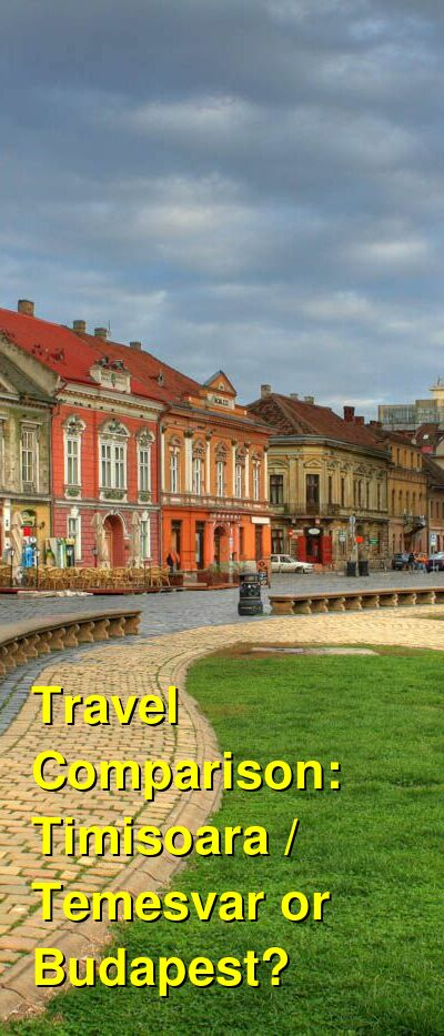Timisoara / Temesvar vs. Budapest Travel Comparison