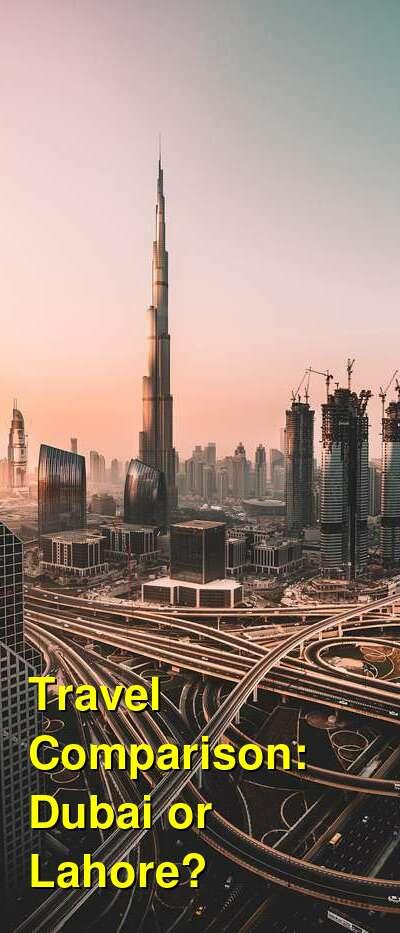 Dubai vs. Lahore Travel Comparison