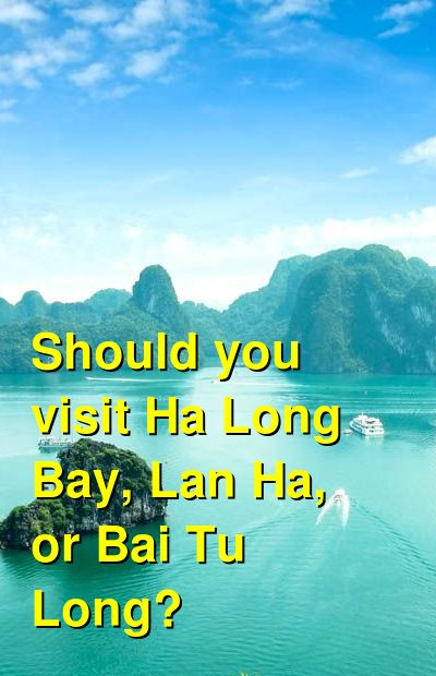 Should you visit Ha Long Bay, Lan Ha, or Bai Tu Long? | Budget Your Trip