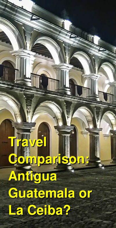 Antigua Guatemala vs. La Ceiba Travel Comparison