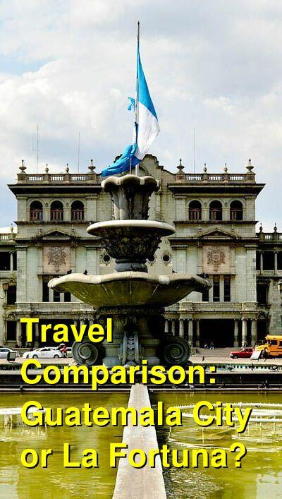Guatemala City vs. La Fortuna Travel Comparison