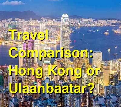 Hong Kong vs. Ulaanbaatar Travel Comparison