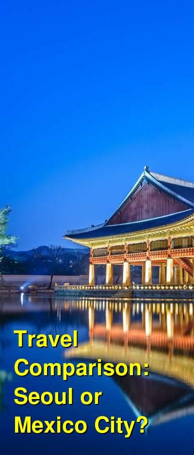 Seoul vs. Mexico City Travel Comparison
