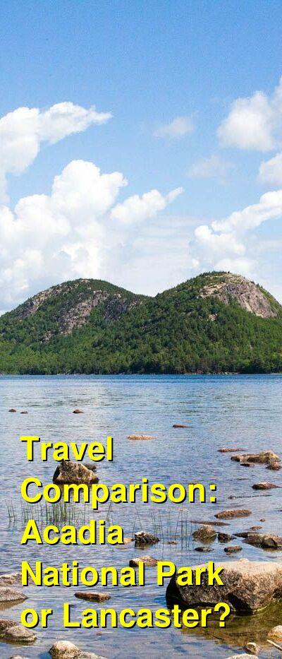 Acadia National Park vs. Lancaster Travel Comparison