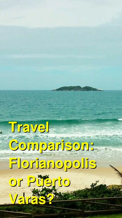 Florianopolis vs. Puerto Varas Travel Comparison