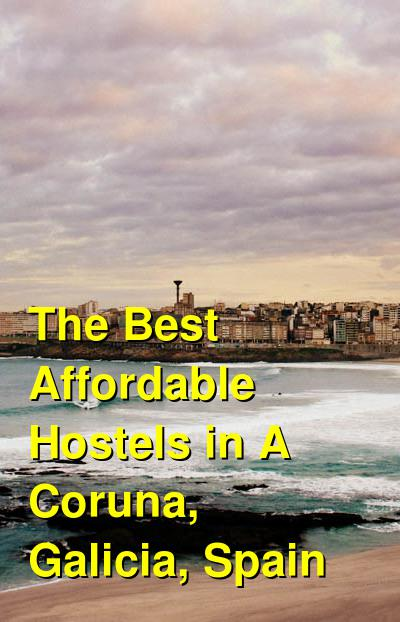 The Best Affordable Hostels in A Coruna, Galicia, Spain | Budget Your Trip