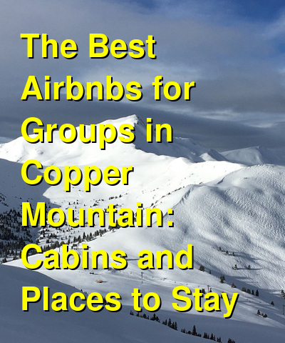The Best Airbnbs for Groups in Copper Mountain: Cabins and Places to Stay (September 2021) | Budget Your Trip