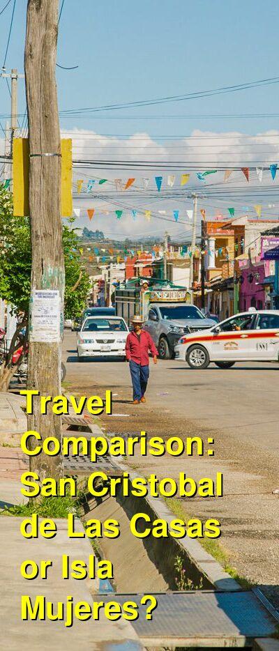 San Cristobal de Las Casas vs. Isla Mujeres Travel Comparison