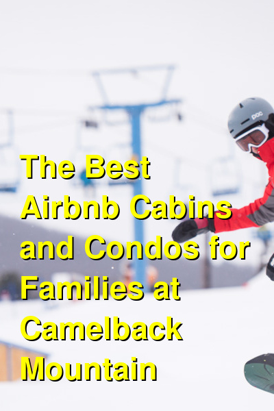 The Best Vacation Rental Cabins and Condos for Families at Camelback Mountain | Budget Your Trip