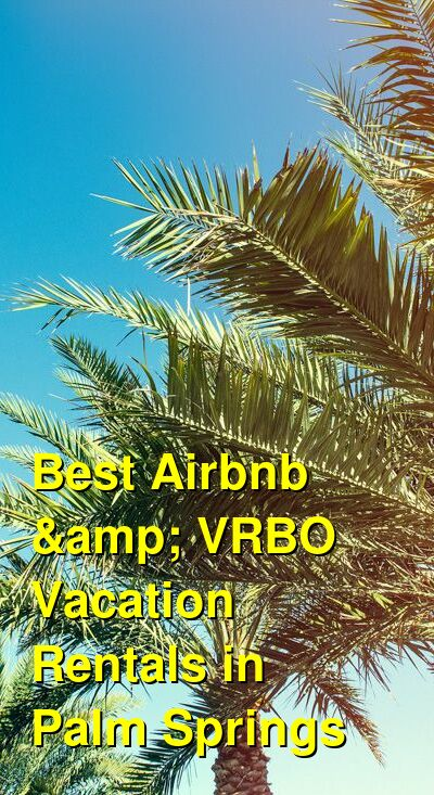 Best Airbnb & VRBO Vacation Rentals in Palm Springs | Budget Your Trip