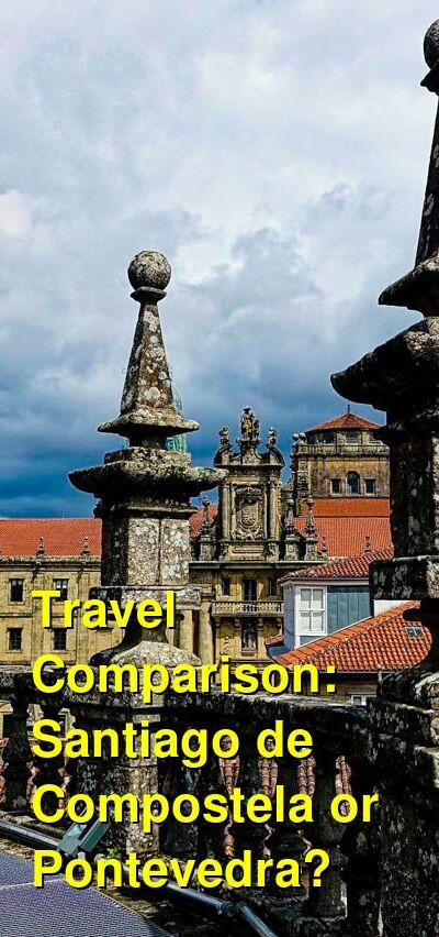 Santiago de Compostela vs. Pontevedra Travel Comparison