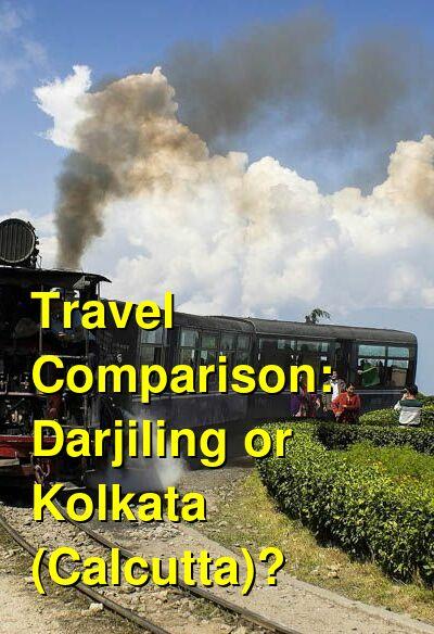 Darjiling vs. Kolkata (Calcutta) Travel Comparison