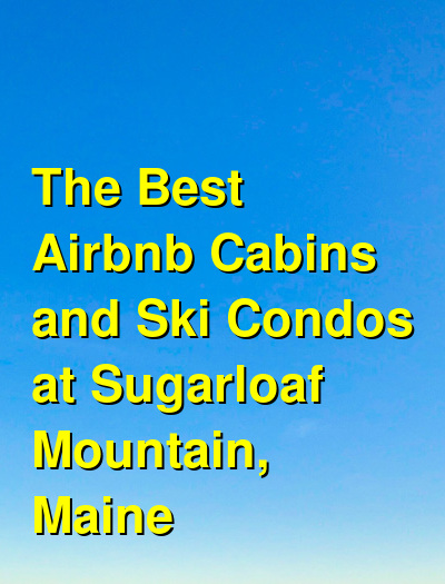 The Best Airbnb Cabins and Ski Condos at Sugarloaf Mountain, Maine | Budget Your Trip