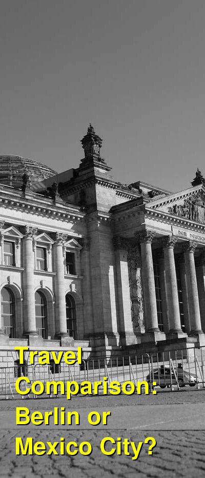Berlin vs. Mexico City Travel Comparison
