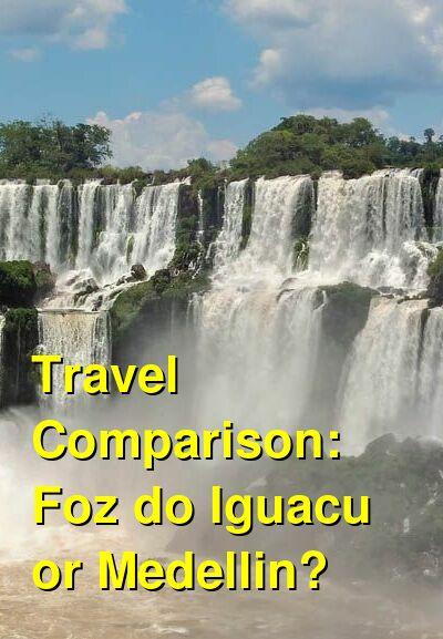Foz do Iguacu vs. Medellin Travel Comparison