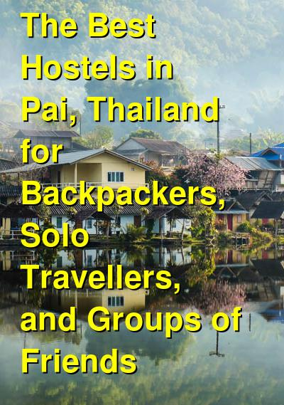 The Best Hostels in Pai, Thailand for Backpackers, Solo Travellers, and Groups of Friends | Budget Your Trip