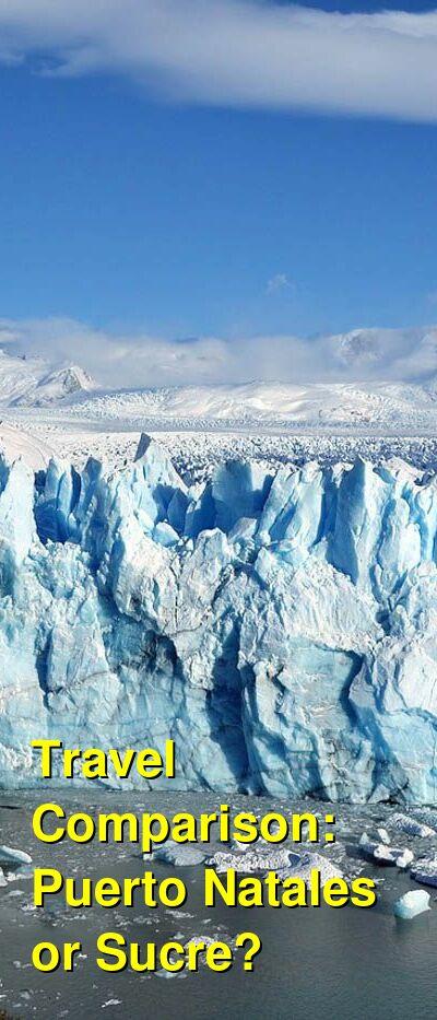 Puerto Natales vs. Sucre Travel Comparison