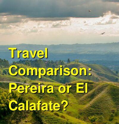 Pereira vs. El Calafate Travel Comparison