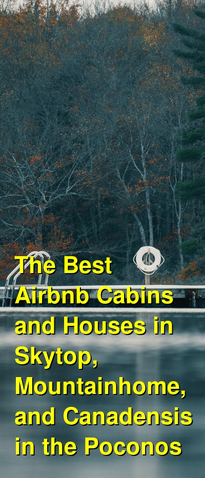 The Best Airbnb Cabins and Houses in Skytop, Mountainhome, and Canadensis in the Poconos (April 2021) | Budget Your Trip