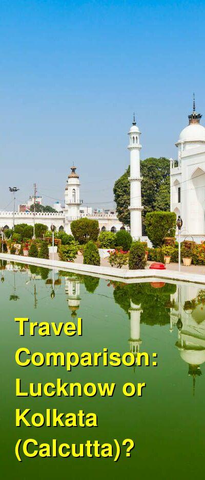Lucknow vs. Kolkata (Calcutta) Travel Comparison