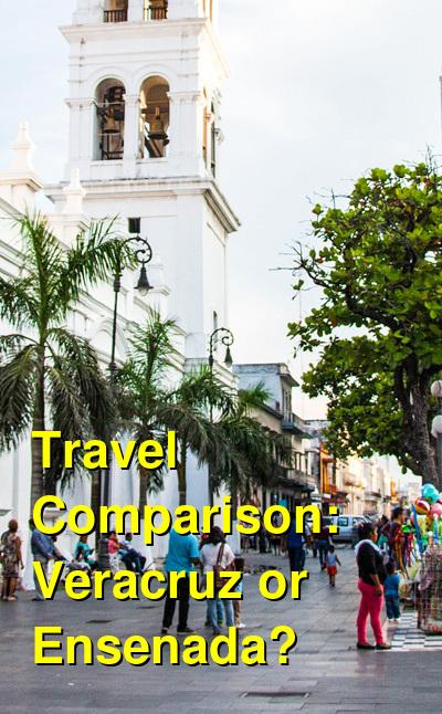 Veracruz vs. Ensenada Travel Comparison