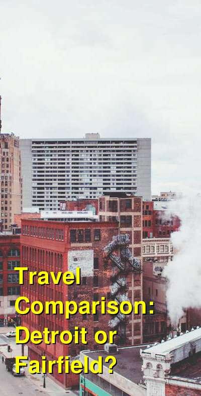 Detroit vs. Fairfield Travel Comparison