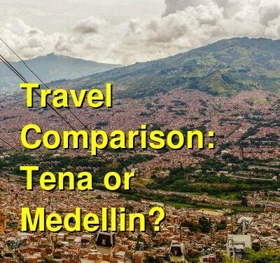 Tena vs. Medellin Travel Comparison