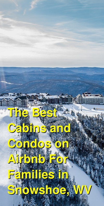The Best Cabins and Condos on Airbnb For Families in Snowshoe, WV | Budget Your Trip