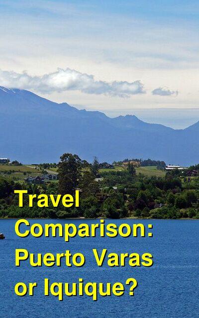 Puerto Varas vs. Iquique Travel Comparison